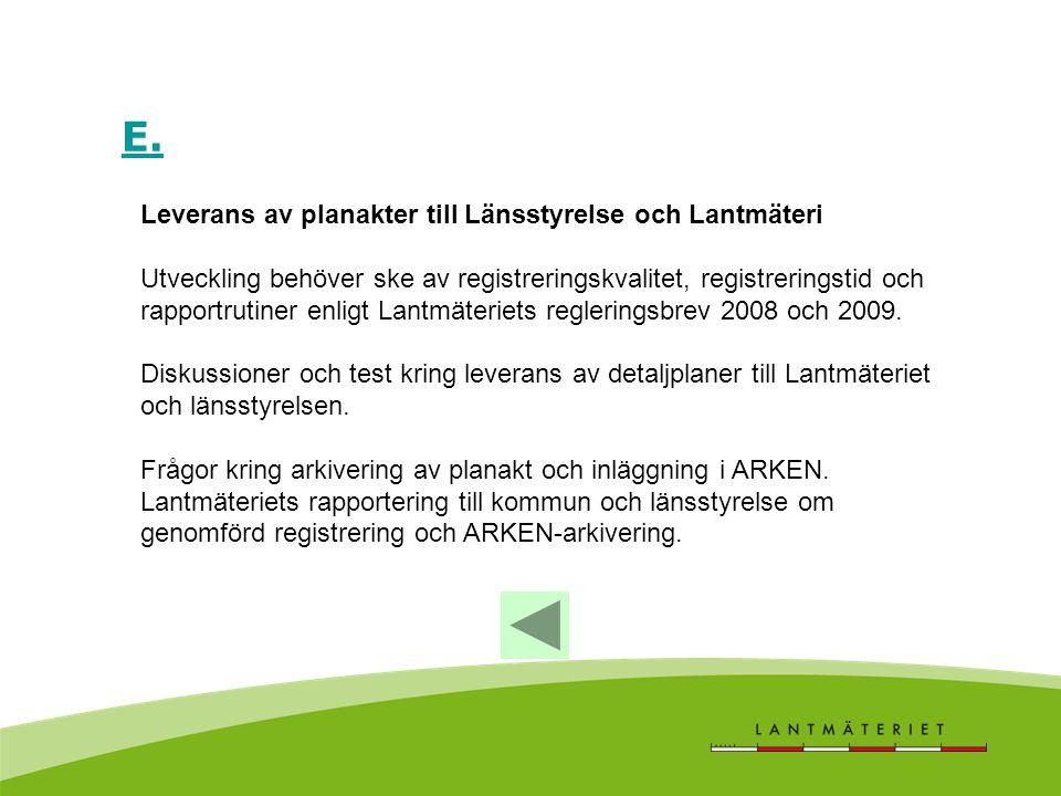 E. Leverans av planakter till Länsstyrelse och Lantmäteri Utveckling behöver ske av registreringskvalitet, registreringstid och rapportrutiner enligt