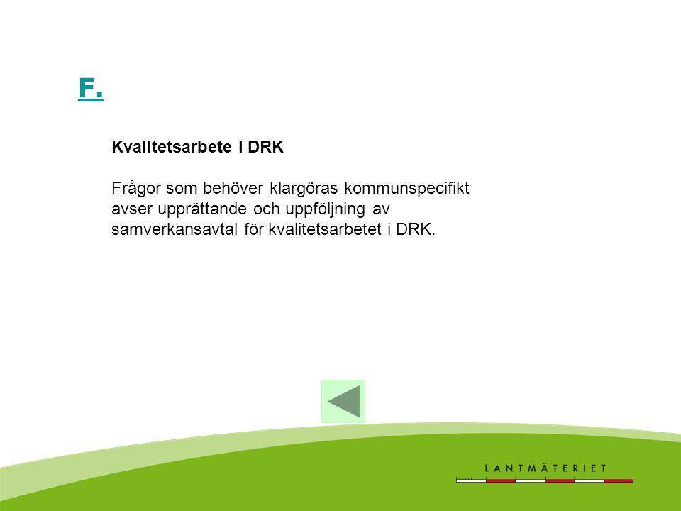 F. Kvalitetsarbete i DRK Frågor som behöver klargöras kommunspecifikt avser upprättande och uppföljning av samverkansavtal för kvalitetsarbetet i DRK.