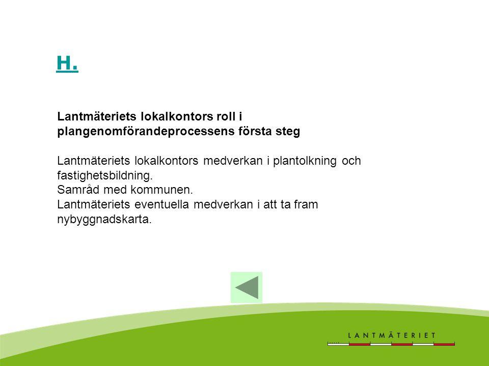 H. Lantmäteriets lokalkontors roll i plangenomförandeprocessens första steg Lantmäteriets lokalkontors medverkan i plantolkning och fastighetsbildning