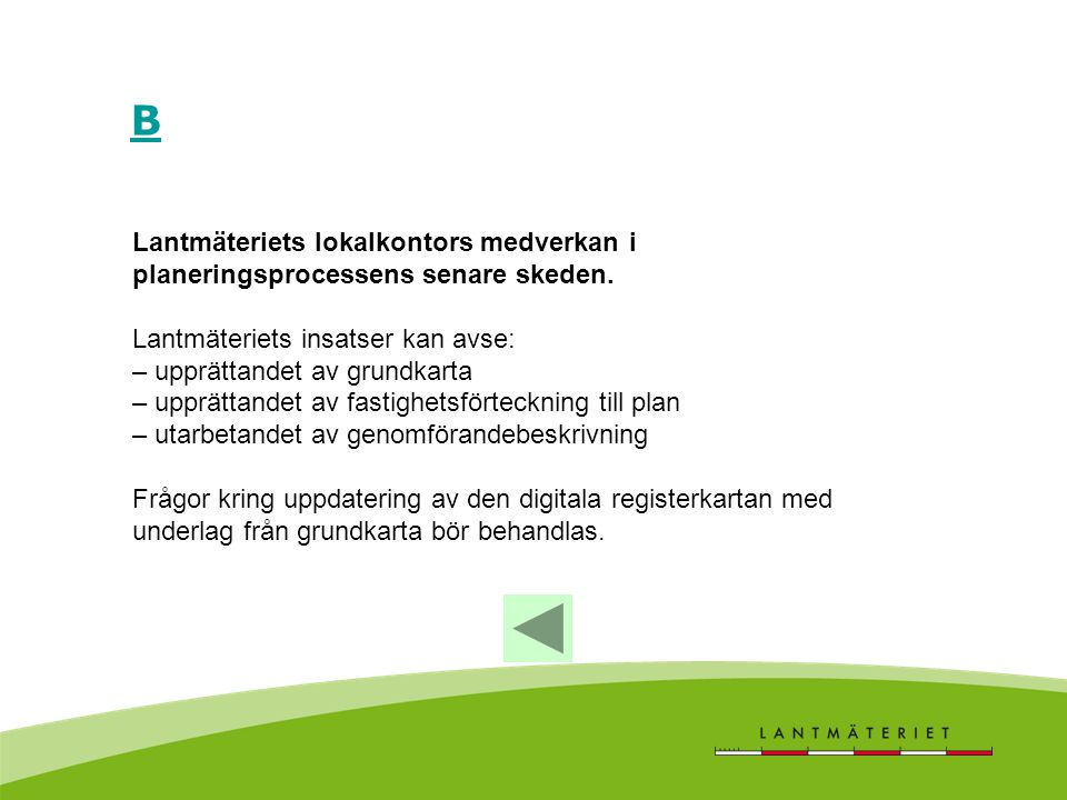 B Lantmäteriets lokalkontors medverkan i planeringsprocessens senare skeden. Lantmäteriets insatser kan avse: – upprättandet av grundkarta – upprättan