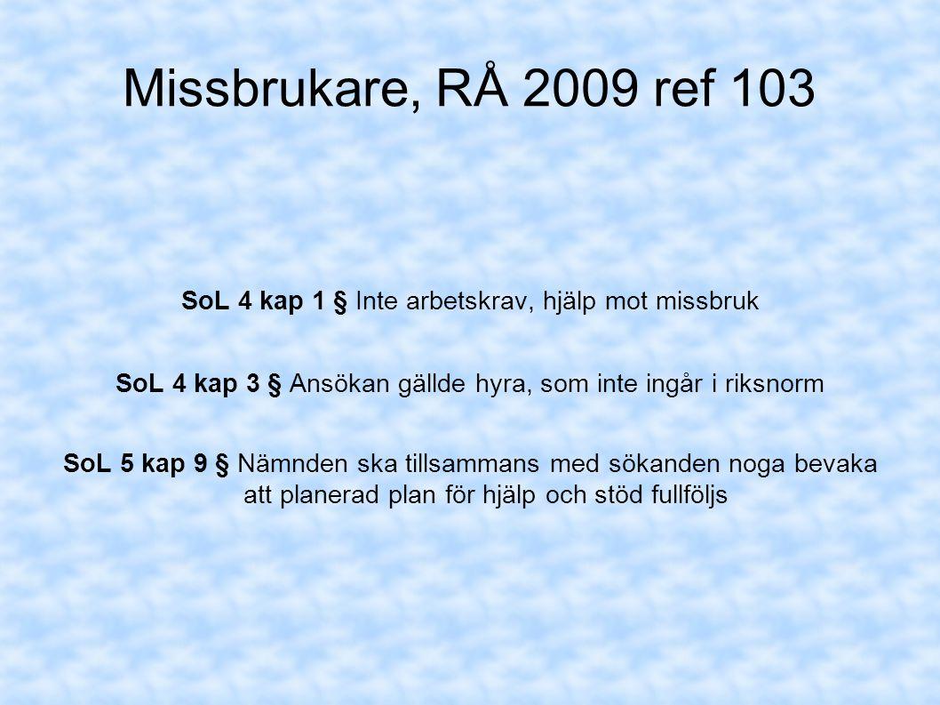 Missbrukare, RÅ 2009 ref 103 SoL 4 kap 1 § Inte arbetskrav, hjälp mot missbruk SoL 4 kap 3 § Ansökan gällde hyra, som inte ingår i riksnorm SoL 5 kap
