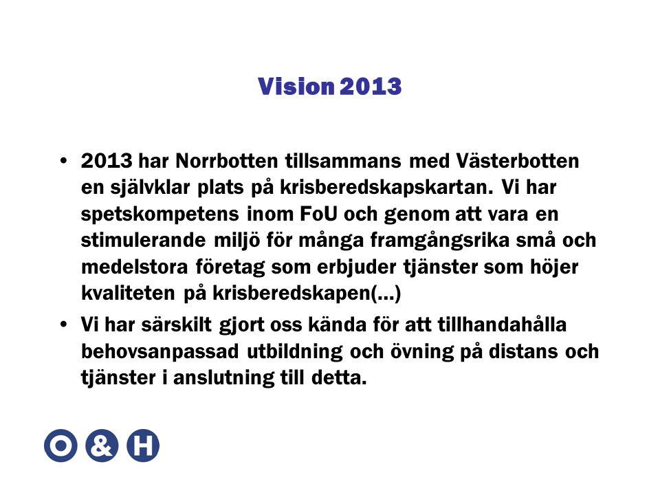 Vision 2013 •2013 har Norrbotten tillsammans med Västerbotten en självklar plats på krisberedskapskartan. Vi har spetskompetens inom FoU och genom att