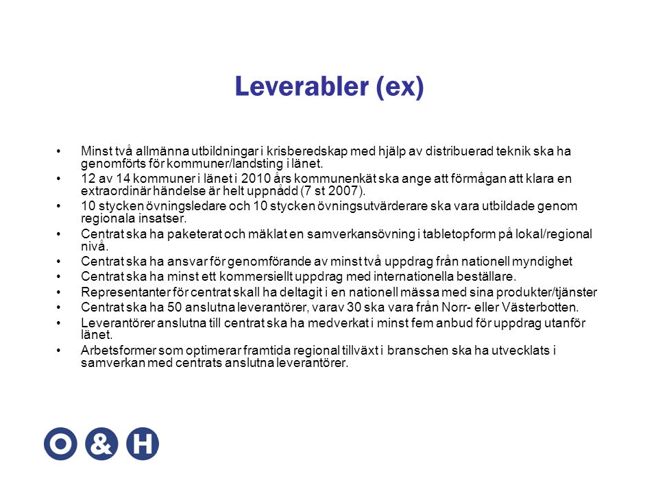 Leverabler (ex) •Minst två allmänna utbildningar i krisberedskap med hjälp av distribuerad teknik ska ha genomförts för kommuner/landsting i länet. •1