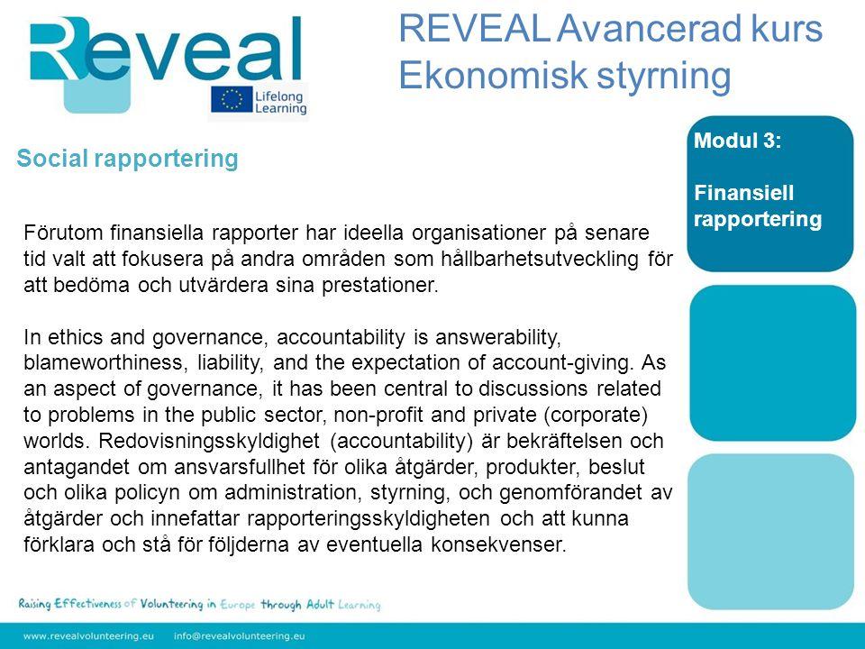 Modul 3: Finansiell rapportering Social rapportering Förutom finansiella rapporter har ideella organisationer på senare tid valt att fokusera på andra områden som hållbarhetsutveckling för att bedöma och utvärdera sina prestationer.