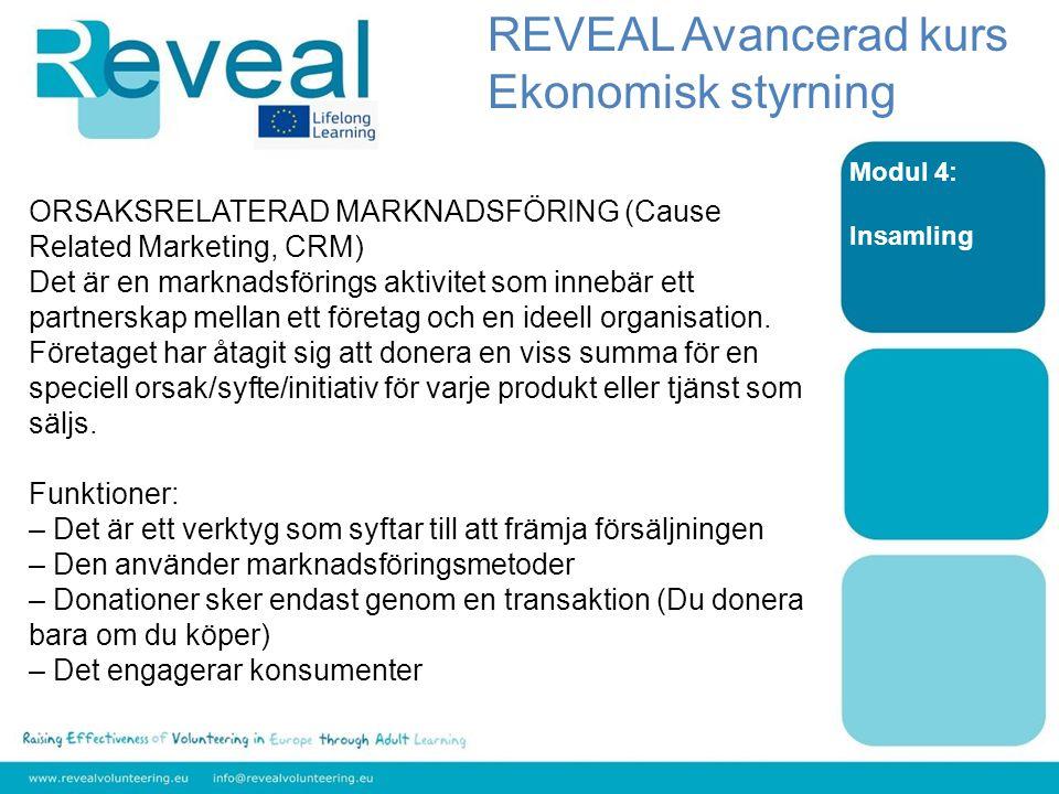 Modul 4: Insamling ORSAKSRELATERAD MARKNADSFÖRING (Cause Related Marketing, CRM) Det är en marknadsförings aktivitet som innebär ett partnerskap mellan ett företag och en ideell organisation.