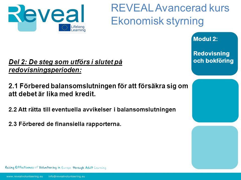 Modul 2: Redovisning och bokföring Del 2: De steg som utförs i slutet på redovisningsperioden: 2.1 Förbered balansomslutningen för att försäkra sig om att debet är lika med kredit.