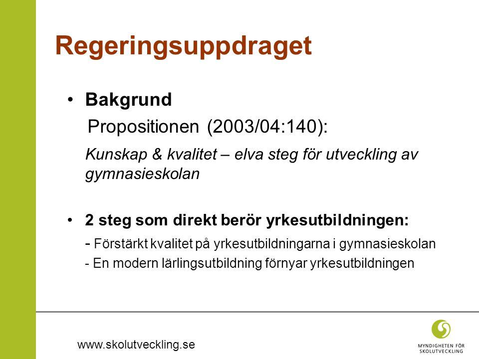 www.skolutveckling.se Regeringsuppdraget •Bakgrund Propositionen (2003/04:140): Kunskap & kvalitet – elva steg för utveckling av gymnasieskolan •2 ste