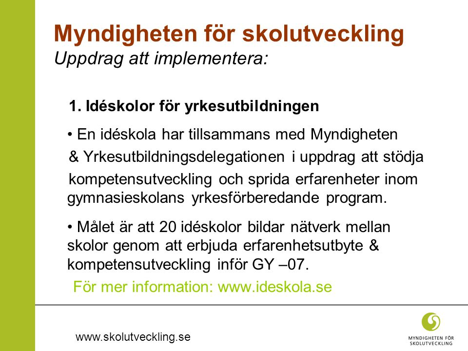 www.skolutveckling.se Myndigheten för skolutveckling Uppdrag att implementera: 1. Idéskolor för yrkesutbildningen • En idéskola har tillsammans med My