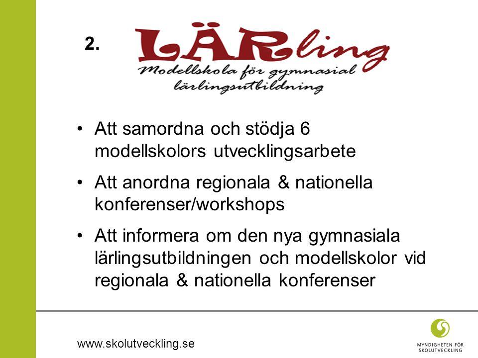 www.skolutveckling.se •Att samordna och stödja 6 modellskolors utvecklingsarbete •Att anordna regionala & nationella konferenser/workshops •Att inform