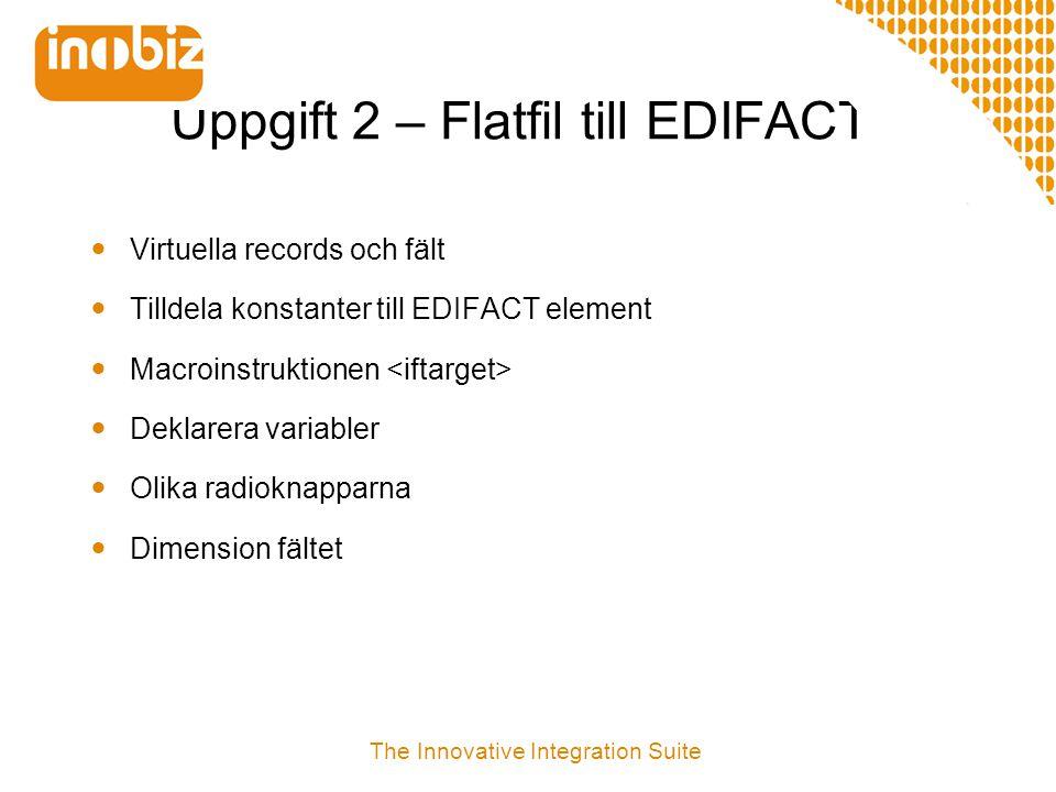 Uppgift 2 – Flatfil till EDIFACT  Virtuella records och fält  Tilldela konstanter till EDIFACT element  Macroinstruktionen  Deklarera variabler 