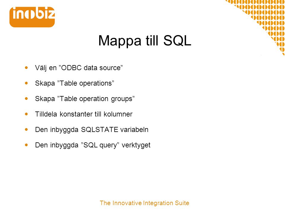 "Mappa till SQL  Välj en ""ODBC data source""  Skapa ""Table operations""  Skapa ""Table operation groups""  Tilldela konstanter till kolumner  Den inby"