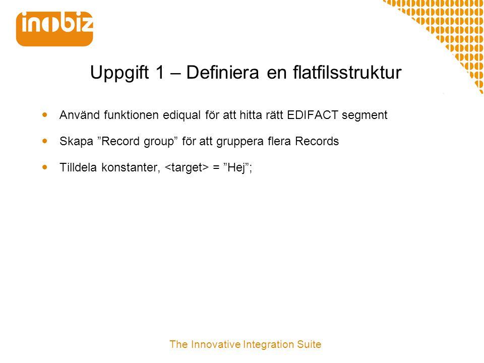 """Uppgift 1 – Definiera en flatfilsstruktur  Använd funktionen ediqual för att hitta rätt EDIFACT segment  Skapa """"Record group"""" för att gruppera flera"""