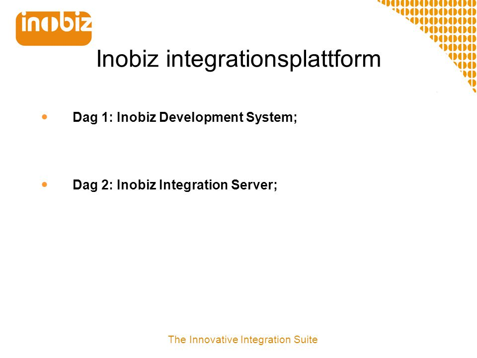 Inobiz integrationsplattform  Dag 1: Inobiz Development System; The Innovative Integration Suite  Dag 2: Inobiz Integration Server;