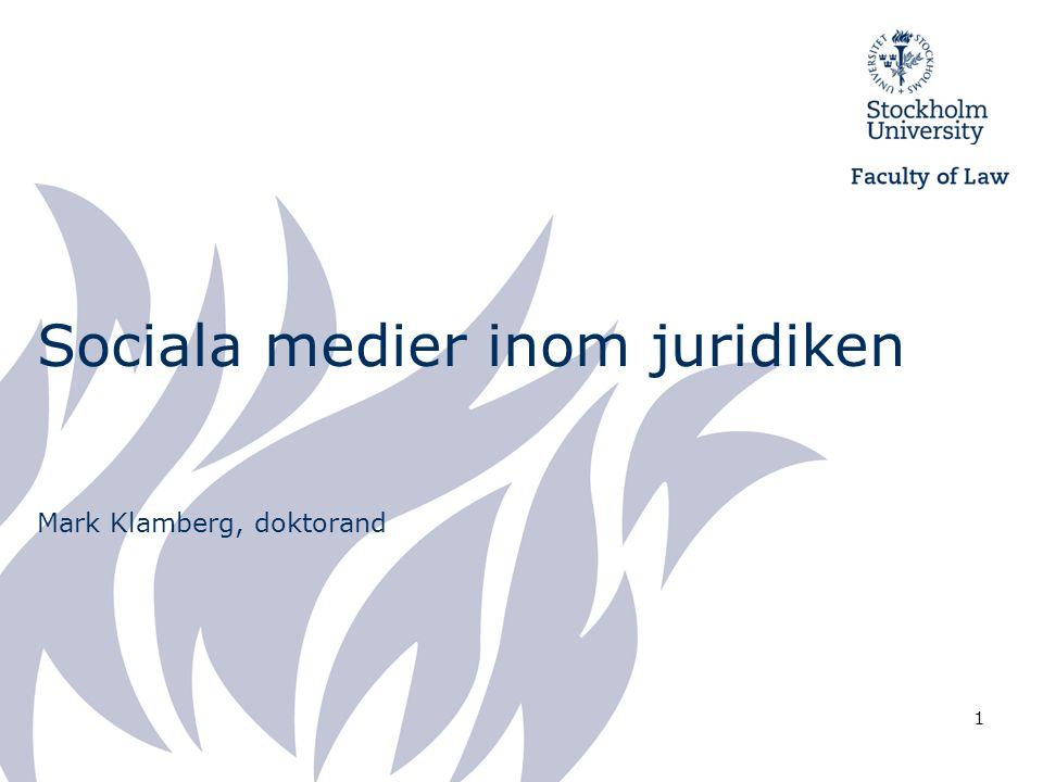 1 Sociala medier inom juridiken Mark Klamberg, doktorand