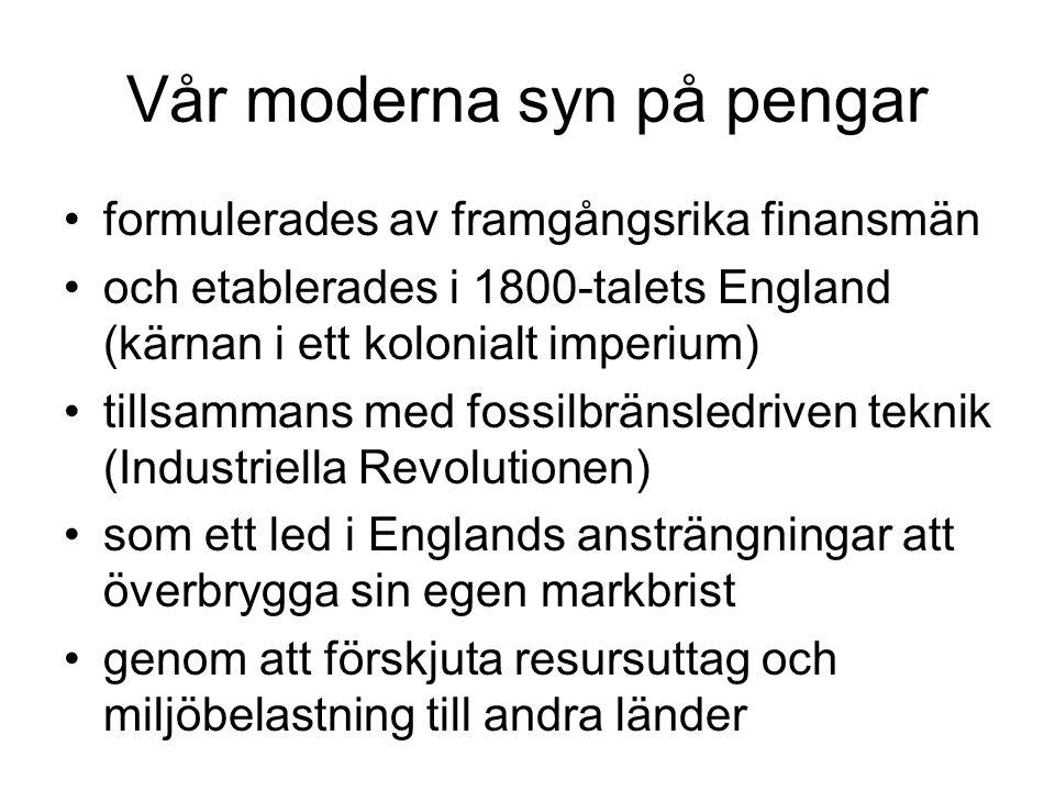 Vår moderna syn på pengar •formulerades av framgångsrika finansmän •och etablerades i 1800-talets England (kärnan i ett kolonialt imperium) •tillsamma