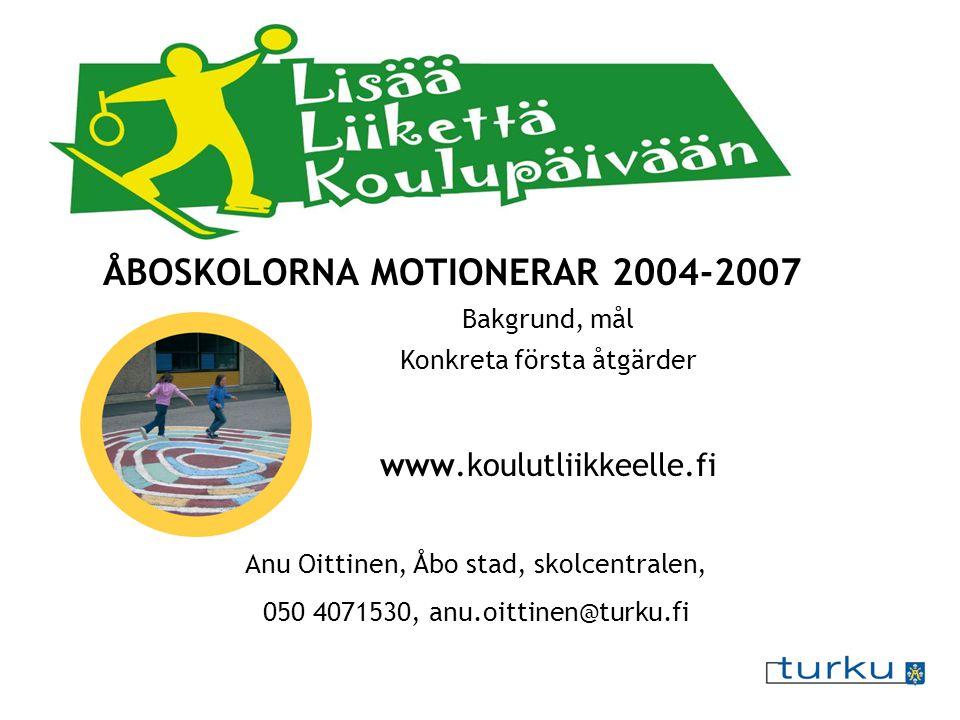 ÅBOSKOLORNA MOTIONERAR 2004-2007 Bakgrund, mål Konkreta första åtgärder www.koulutliikkeelle.fi Anu Oittinen, Åbo stad, skolcentralen, 050 4071530, an