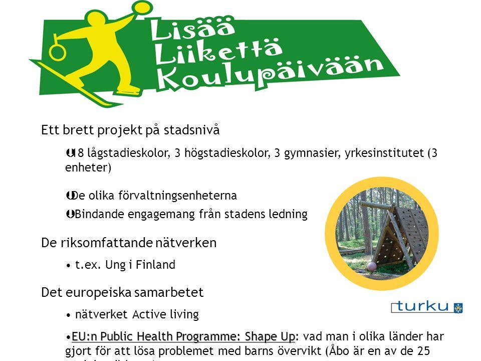 Ett brett projekt på stadsnivå Þ18 lågstadieskolor, 3 högstadieskolor, 3 gymnasier, yrkesinstitutet (3 enheter) ÞDe olika förvaltningsenheterna Þ Bind