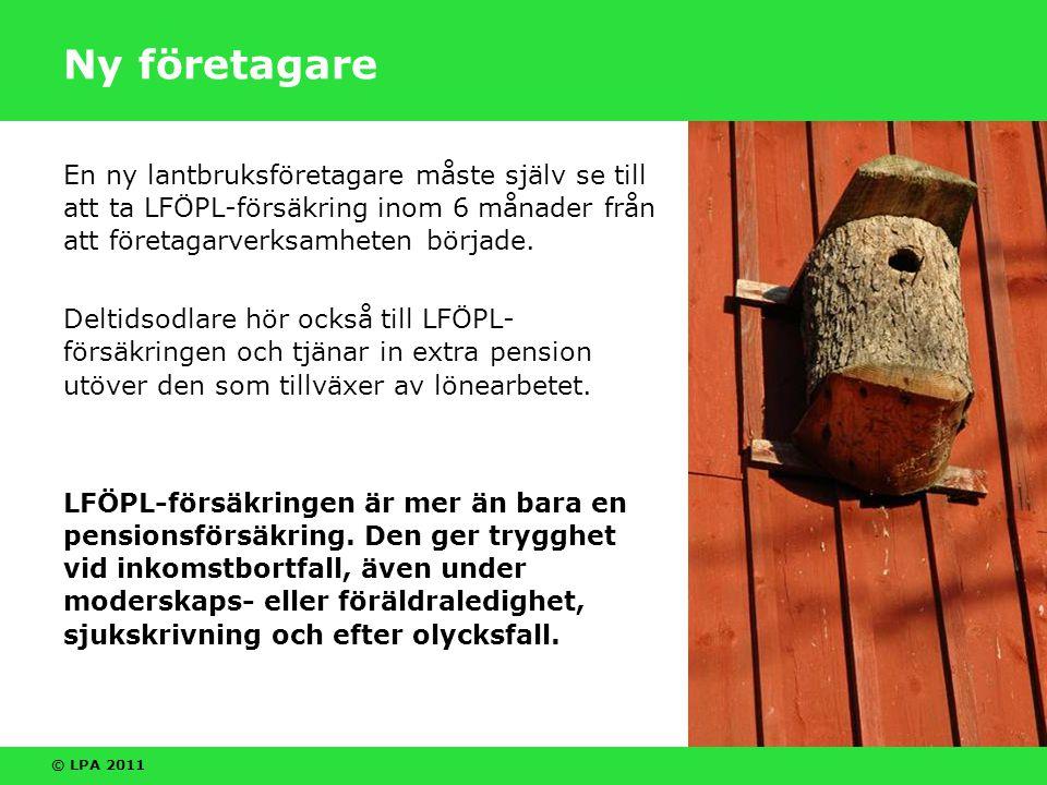 © LPA 2011 Ny företagare En ny lantbruksföretagare måste själv se till att ta LFÖPL-försäkring inom 6 månader från att företagarverksamheten började.