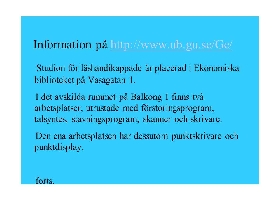 Information på http://www.ub.gu.se/Ge/http://www.ub.gu.se/Ge/ Studion för läshandikappade är placerad i Ekonomiska biblioteket på Vasagatan 1.