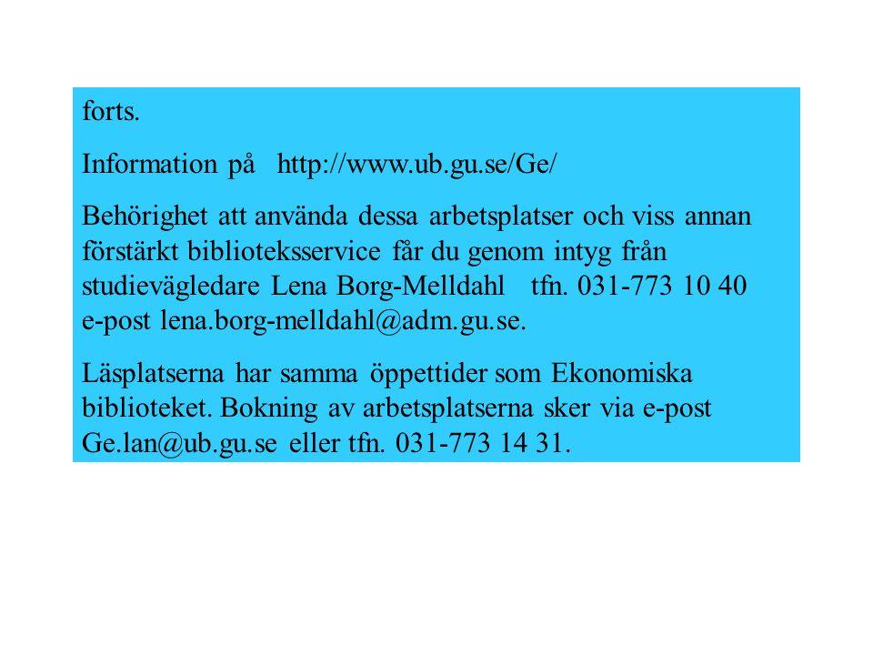 Information på http://www.ub.gu.se/Ge/ Behörighet att använda dessa arbetsplatser och viss annan förstärkt biblioteksservice får du genom intyg från studievägledare Lena Borg-Melldahl tfn.