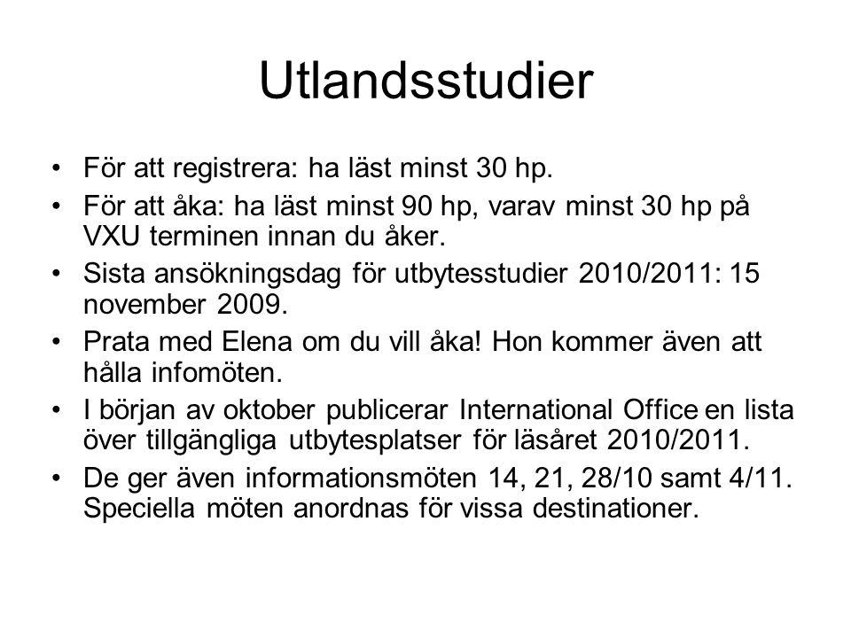 Utlandsstudier •För att registrera: ha läst minst 30 hp. •För att åka: ha läst minst 90 hp, varav minst 30 hp på VXU terminen innan du åker. •Sista an