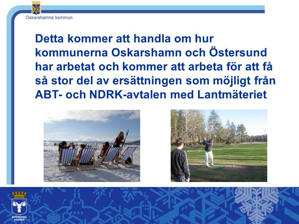 Detta kommer att handla om hur kommunerna Oskarshamn och Östersund har arbetat och kommer att arbeta för att få så stor del av ersättningen som möjlig
