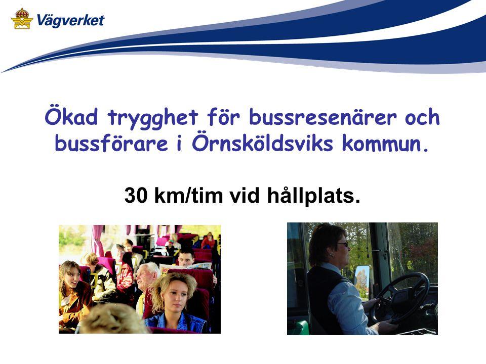 Ökad trygghet för bussresenärer och bussförare i Örnsköldsviks kommun. 30 km/tim vid hållplats.