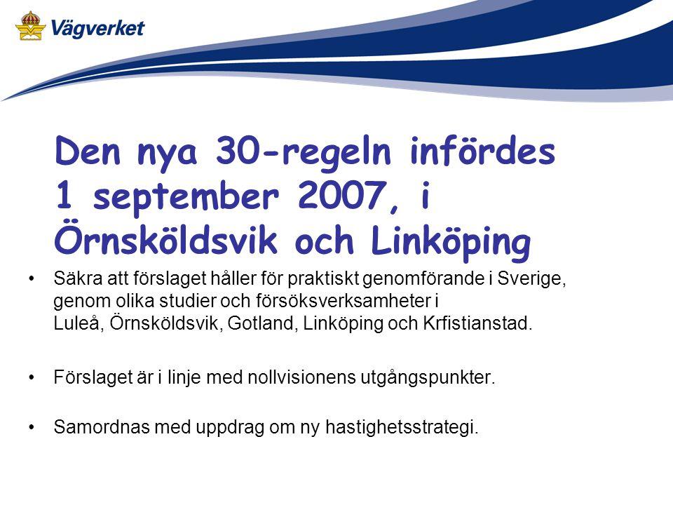 Den nya 30-regeln infördes 1 september 2007, i Örnsköldsvik och Linköping •Säkra att förslaget håller för praktiskt genomförande i Sverige, genom olika studier och försöksverksamheter i Luleå, Örnsköldsvik, Gotland, Linköping och Krfistianstad.