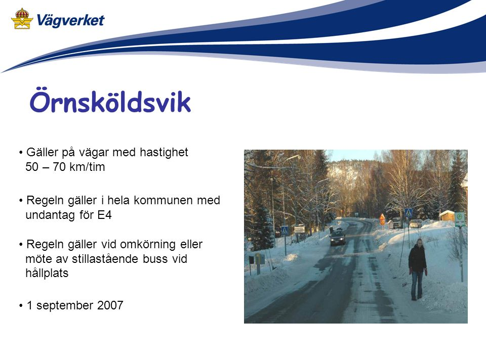 Örnsköldsvik • Gäller på vägar med hastighet 50 – 70 km/tim • Regeln gäller i hela kommunen med undantag för E4 • Regeln gäller vid omkörning eller möte av stillastående buss vid hållplats • 1 september 2007