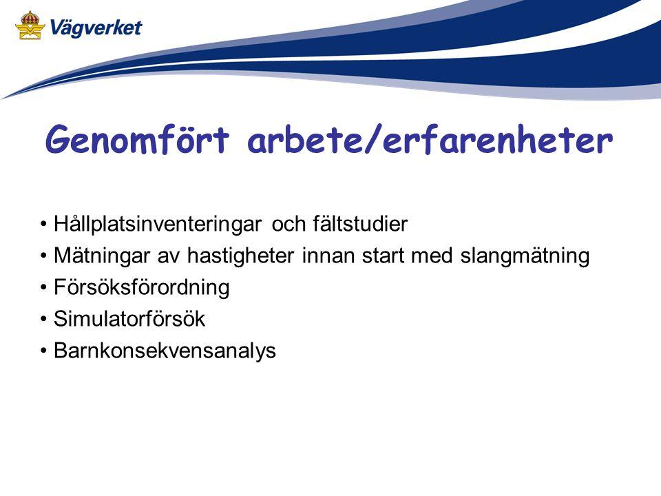 Genomfört arbete/erfarenheter • Hållplatsinventeringar och fältstudier • Mätningar av hastigheter innan start med slangmätning • Försöksförordning • Simulatorförsök • Barnkonsekvensanalys