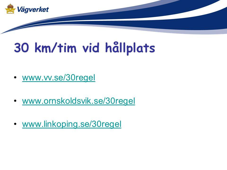 •www.vv.se/30regelwww.vv.se/30regel •www.ornskoldsvik.se/30regelwww.ornskoldsvik.se/30regel •www.linkoping.se/30regelwww.linkoping.se/30regel 30 km/ti
