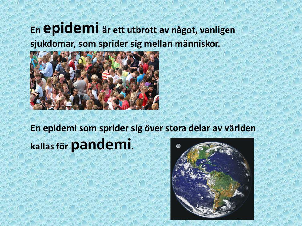 En epidemi är ett utbrott av något, vanligen sjukdomar, som sprider sig mellan människor. En epidemi som sprider sig över stora delar av världen kalla