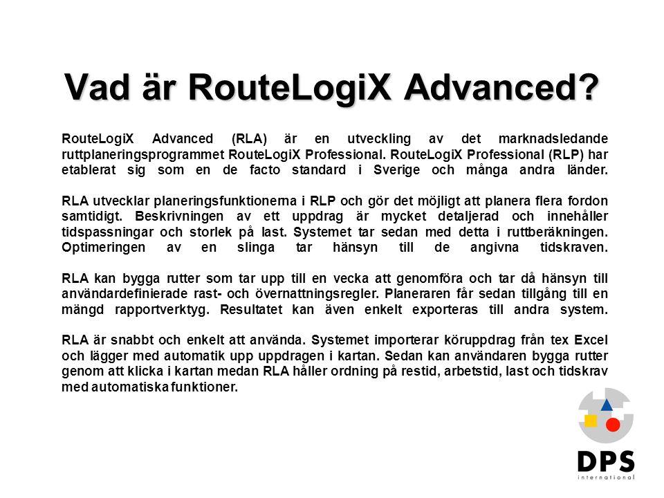 Vad är RouteLogiX Advanced? RouteLogiX Advanced (RLA) är en utveckling av det marknadsledande ruttplaneringsprogrammet RouteLogiX Professional. RouteL