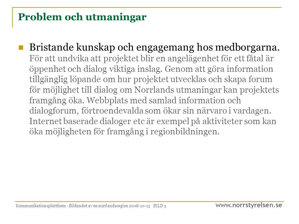 www.norrstyrelsen.se Kommunikationsplattform - Bildandet av en norrlandsregion 2008-10-13 BILD 5 Problem och utmaningar  Bristande kunskap och engagemang hos medborgarna.