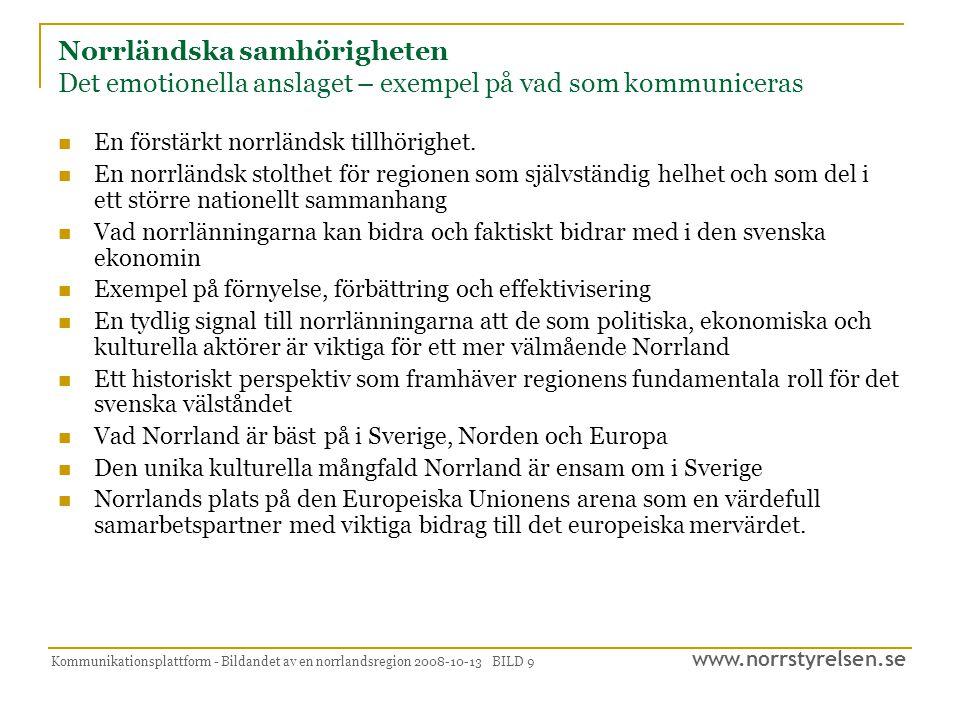 www.norrstyrelsen.se Kommunikationsplattform - Bildandet av en norrlandsregion 2008-10-13 BILD 9 Norrländska samhörigheten Det emotionella anslaget – exempel på vad som kommuniceras  En förstärkt norrländsk tillhörighet.
