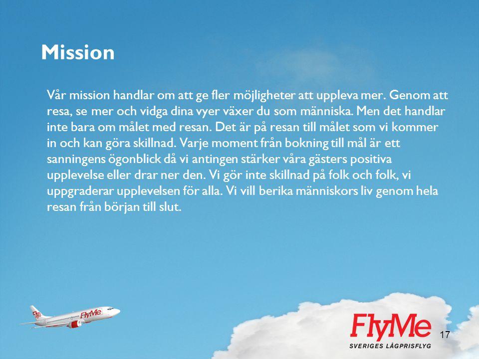 17 Mission Vår mission handlar om att ge fler möjligheter att uppleva mer. Genom att resa, se mer och vidga dina vyer växer du som människa. Men det h