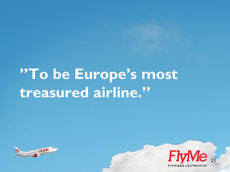 "21 ""To be Europe's most treasured airline."" VISION – VÅR FRAMTID"