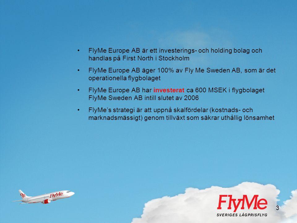 3 •FlyMe Europe AB är ett investerings- och holding bolag och handlas på First North i Stockholm •FlyMe Europe AB äger 100% av Fly Me Sweden AB, som ä