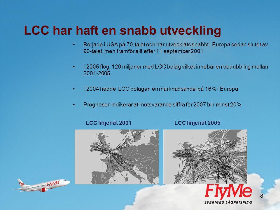 8 LCC har haft en snabb utveckling •Började i USA på 70-talet och har utvecklats snabbt i Europa sedan slutet av 90-talet, men framför allt efter 11 s