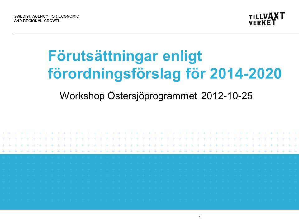 SWEDISH AGENCY FOR ECONOMIC AND REGIONAL GROWTH 2 Europa 2020 Östersjöstrategin, Integrerade havspolitiken, m fl policies Gemensam förordning för alla fonder Program (t ex BSR) Partnerskapskontrakt ( Nationella Strategin ) Common Strategic Framework Fondförordning (t ex ETS) Projekt RUP/RUS 2012 2013 2014