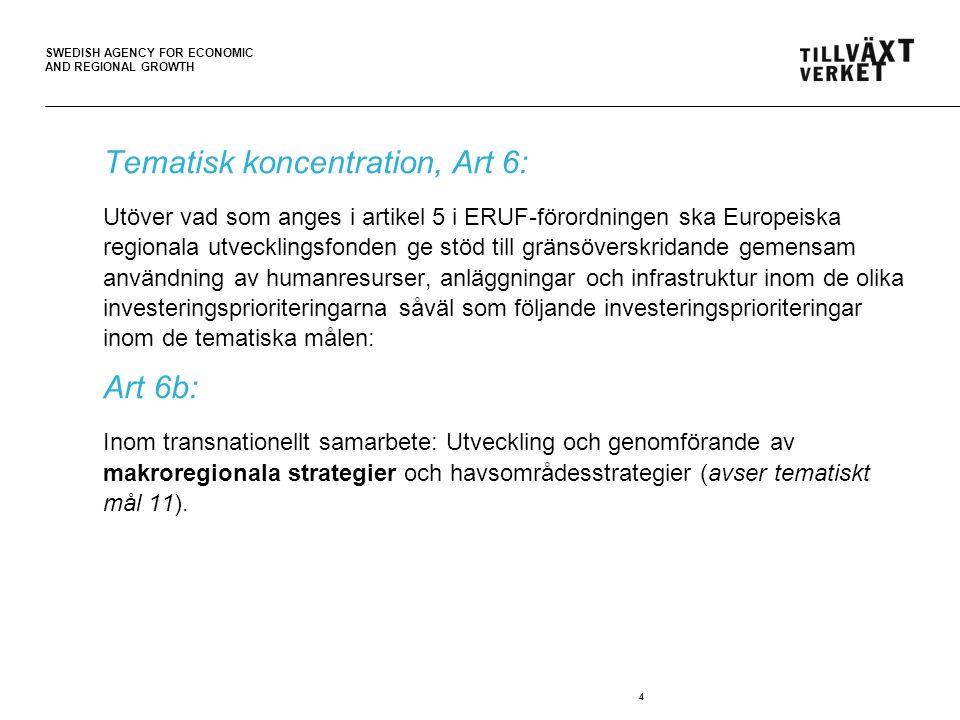 SWEDISH AGENCY FOR ECONOMIC AND REGIONAL GROWTH Tematisk koncentration, Art 6: Utöver vad som anges i artikel 5 i ERUF-förordningen ska Europeiska regionala utvecklingsfonden ge stöd till gränsöverskridande gemensam användning av humanresurser, anläggningar och infrastruktur inom de olika investeringsprioriteringarna såväl som följande investeringsprioriteringar inom de tematiska målen: Art 6b: Inom transnationellt samarbete: Utveckling och genomförande av makroregionala strategier och havsområdesstrategier (avser tematiskt mål 11).