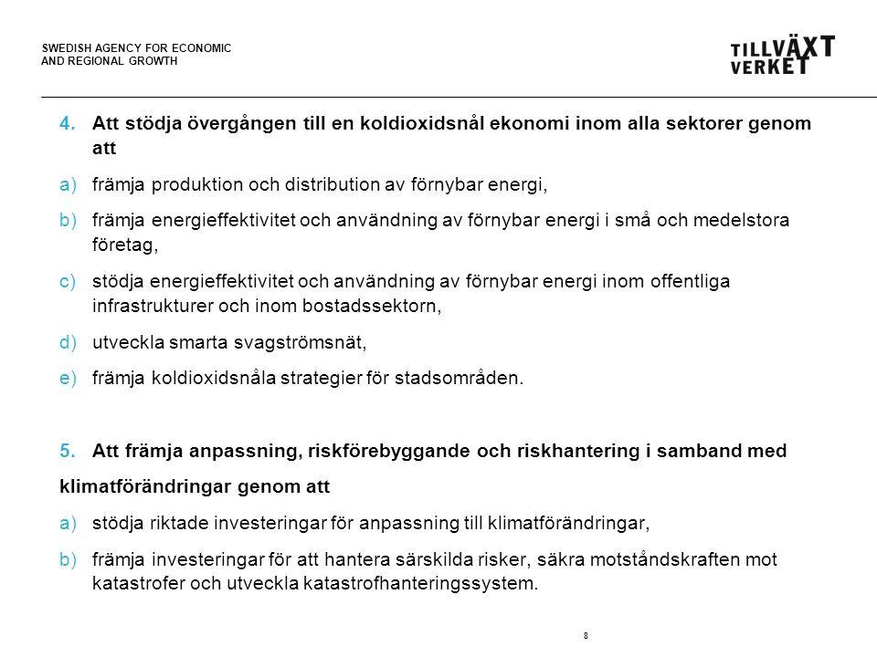 SWEDISH AGENCY FOR ECONOMIC AND REGIONAL GROWTH 4.Att stödja övergången till en koldioxidsnål ekonomi inom alla sektorer genom att a)främja produktion
