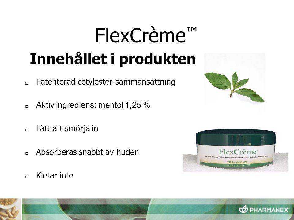  Patenterad cetylester-sammansättning  Aktiv ingrediens: mentol 1,25 %  Lätt att smörja in  Absorberas snabbt av huden  Kletar inte FlexCrème ™ Innehållet i produkten