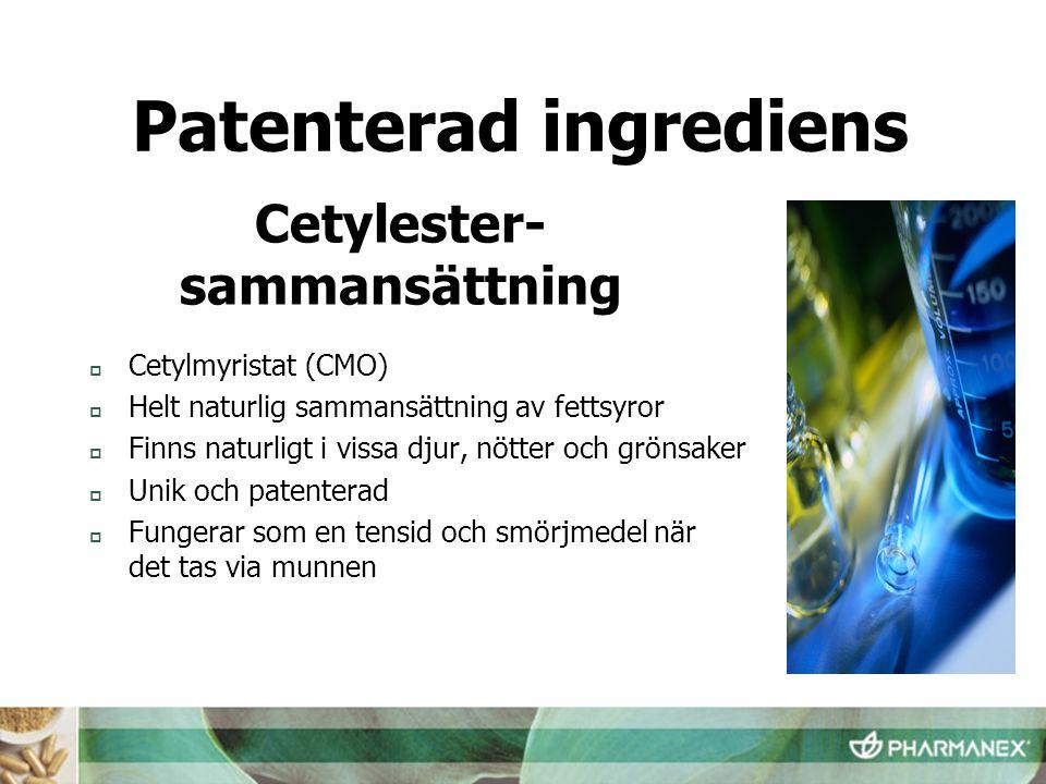  Cetylmyristat (CMO)  Helt naturlig sammansättning av fettsyror  Finns naturligt i vissa djur, nötter och grönsaker  Unik och patenterad  Fungera