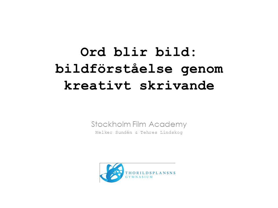 Ord blir bild: bildförståelse genom kreativt skrivande Stockholm Film Academy Melker Sundén & Tehres Lindskog