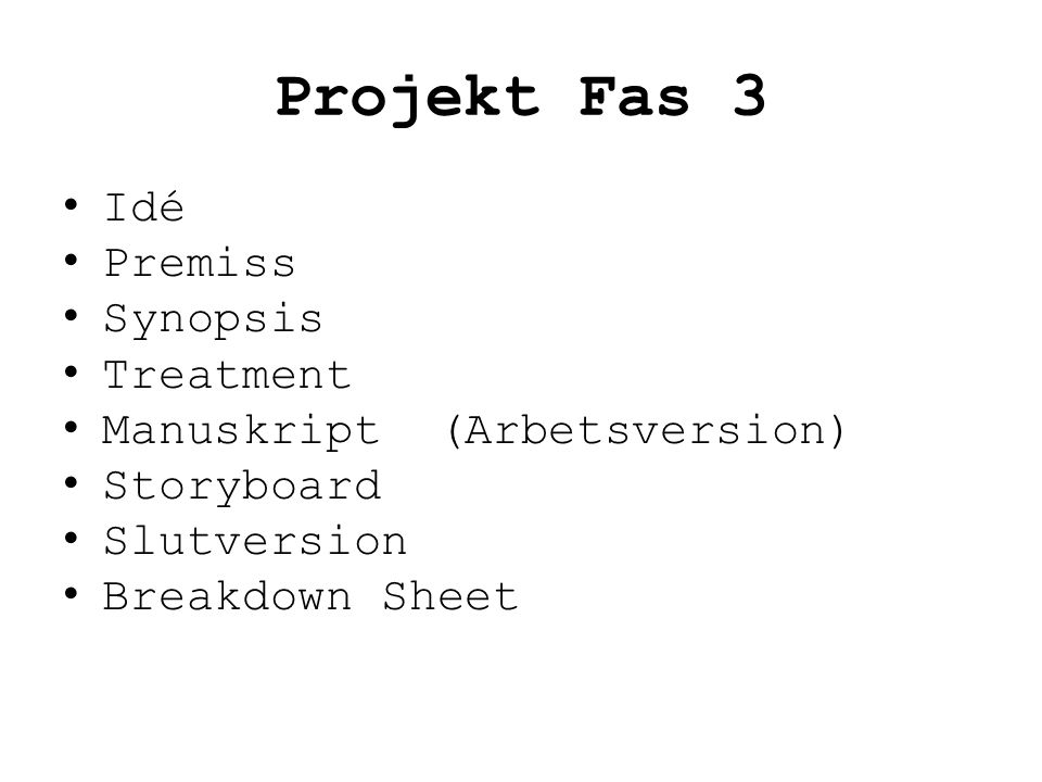 Projekt Fas 3 • Idé • Premiss • Synopsis • Treatment • Manuskript (Arbetsversion) • Storyboard • Slutversion • Breakdown Sheet