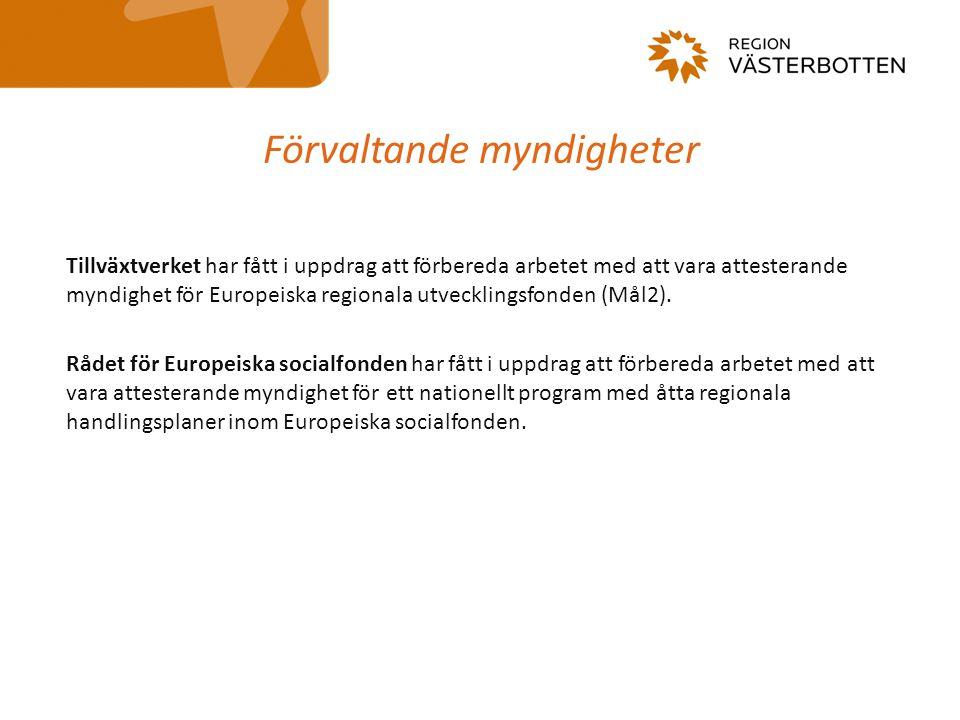 Förvaltande myndigheter Tillväxtverket har fått i uppdrag att förbereda arbetet med att vara attesterande myndighet för Europeiska regionala utvecklingsfonden (Mål2).