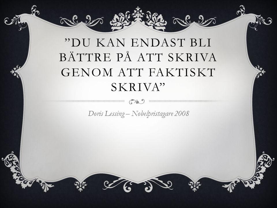 """""""DU KAN ENDAST BLI BÄTTRE PÅ ATT SKRIVA GENOM ATT FAKTISKT SKRIVA"""" Doris Lessing – Nobelpristagare 2008"""