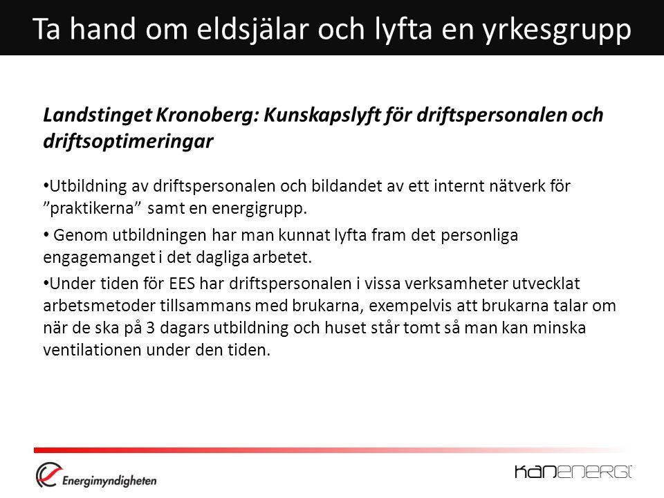 Ta hand om eldsjälar och lyfta en yrkesgrupp Landstinget Kronoberg: Kunskapslyft för driftspersonalen och driftsoptimeringar • Utbildning av driftsper