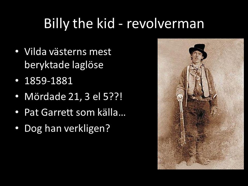 Billy the kid - revolverman • Vilda västerns mest beryktade laglöse • 1859-1881 • Mördade 21, 3 el 5??.